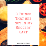 3 Things That Are Not In My Grocery Cart
